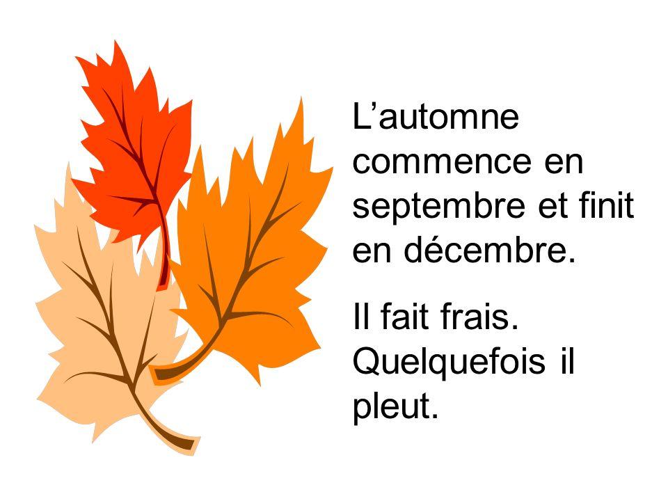 Lautomne commence en septembre et finit en décembre. Il fait frais. Quelquefois il pleut.