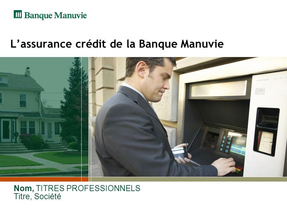 Nom, TITRES PROFESSIONNELS Titre, Société Lassurance crédit de la Banque Manuvie