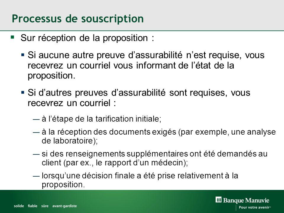 Processus de souscription Sur réception de la proposition : Si aucune autre preuve dassurabilité nest requise, vous recevrez un courriel vous informan