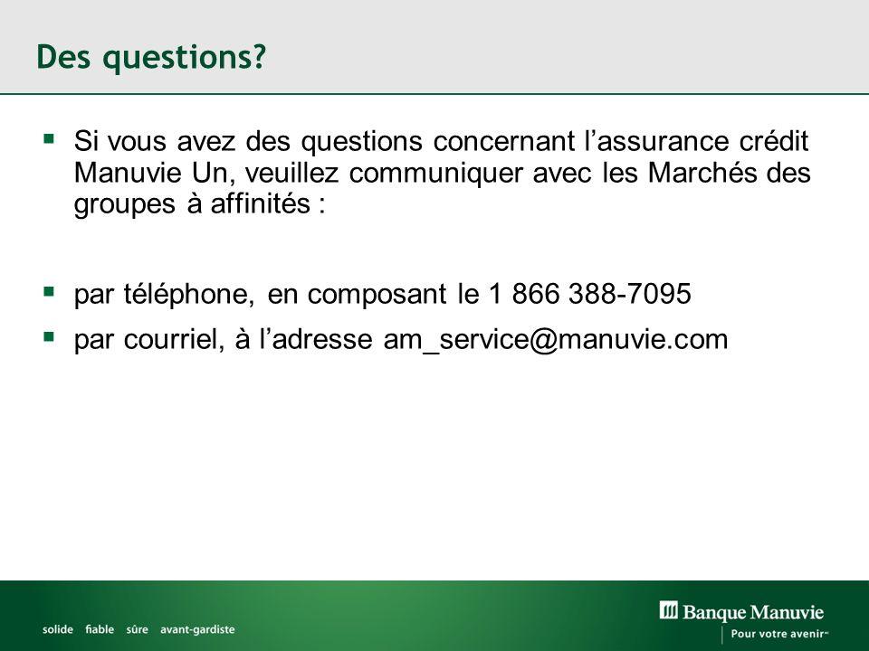 Des questions? Si vous avez des questions concernant lassurance crédit Manuvie Un, veuillez communiquer avec les Marchés des groupes à affinités : par