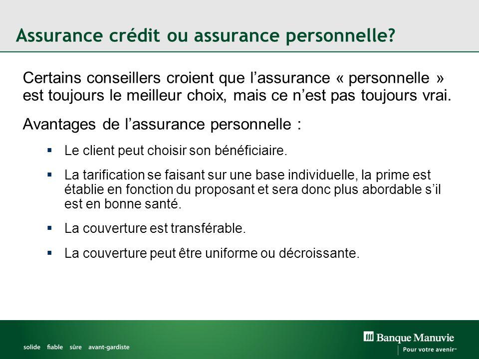 Assurance crédit ou assurance personnelle? Certains conseillers croient que lassurance « personnelle » est toujours le meilleur choix, mais ce nest pa