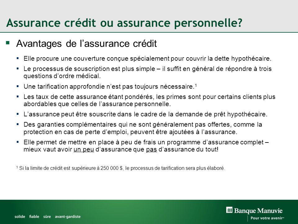 Assurance crédit ou assurance personnelle? Avantages de lassurance crédit Elle procure une couverture conçue spécialement pour couvrir la dette hypoth