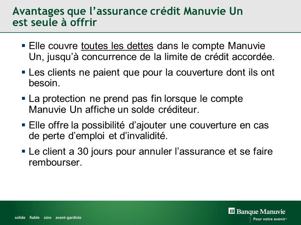 Avantages que lassurance crédit Manuvie Un est seule à offrir Elle couvre toutes les dettes dans le compte Manuvie Un, jusquà concurrence de la limite