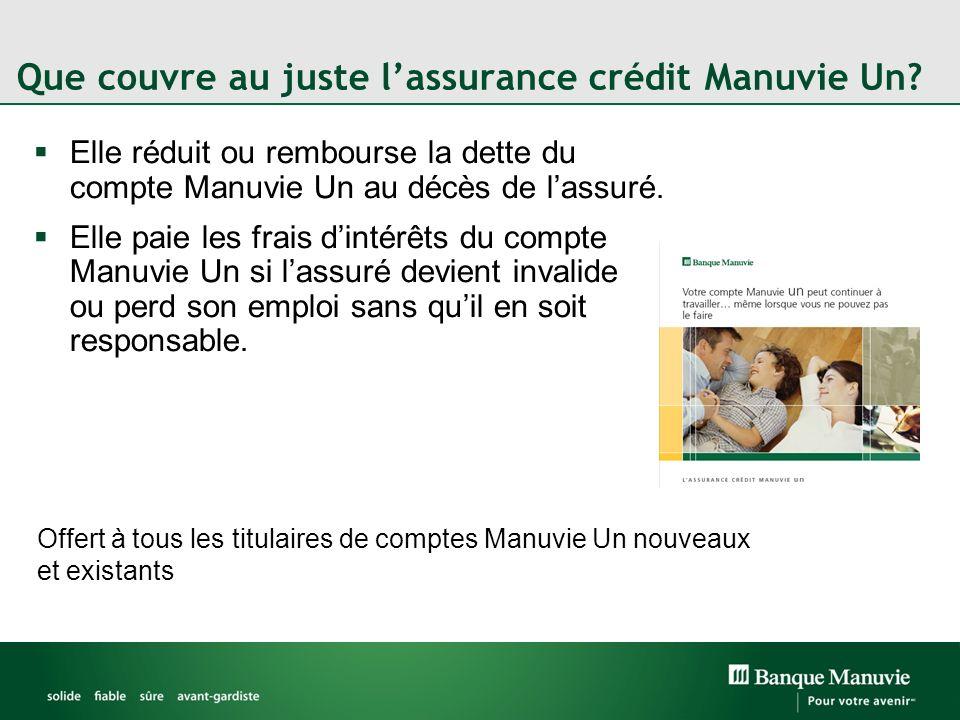 Que couvre au juste lassurance crédit Manuvie Un? Elle réduit ou rembourse la dette du compte Manuvie Un au décès de lassuré. Elle paie les frais dint