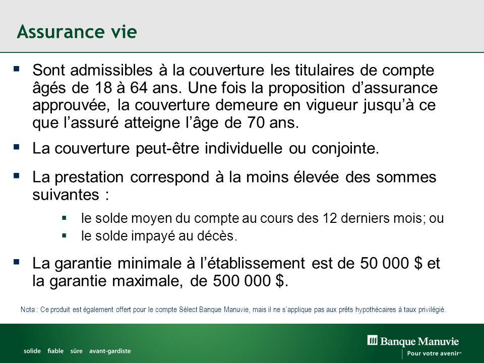 Assurance vie Sont admissibles à la couverture les titulaires de compte âgés de 18 à 64 ans. Une fois la proposition dassurance approuvée, la couvertu