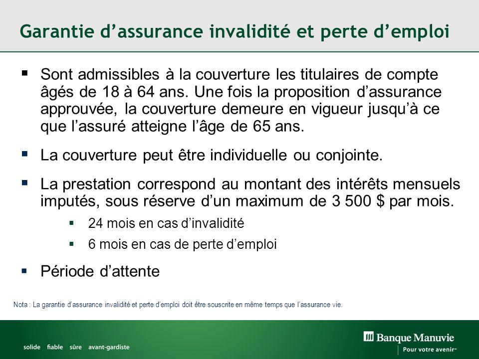 Garantie dassurance invalidité et perte demploi Sont admissibles à la couverture les titulaires de compte âgés de 18 à 64 ans. Une fois la proposition