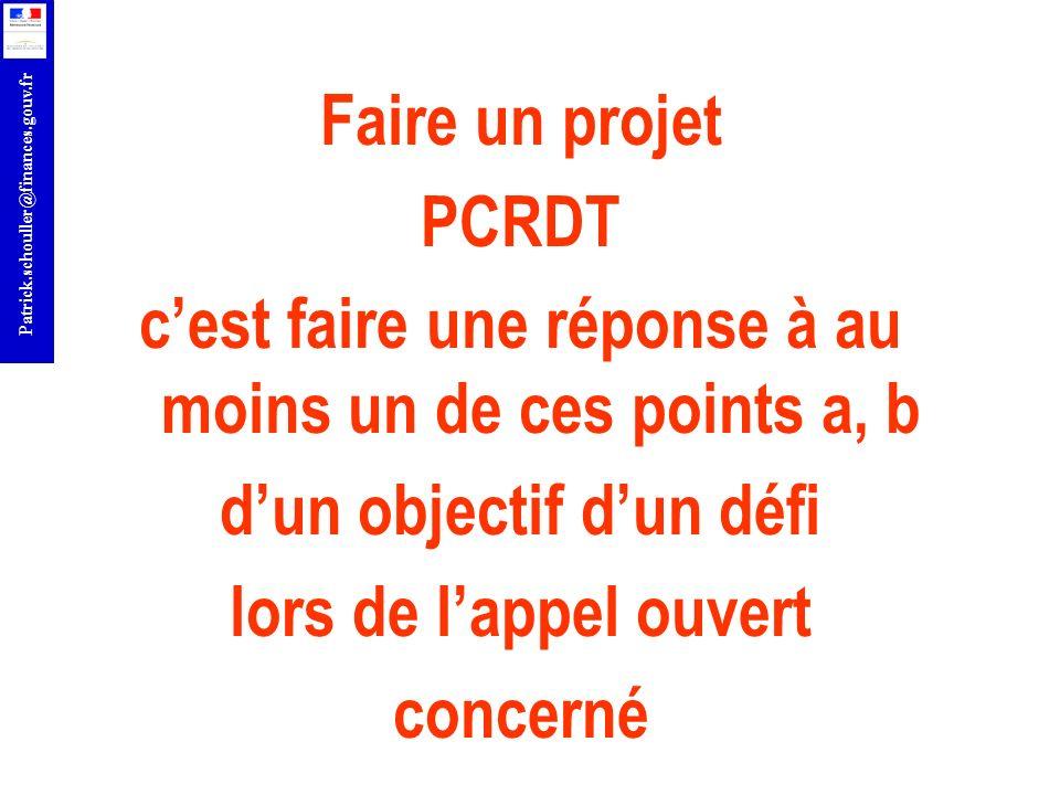 r Patrick.schouller@finances.gouv.fr Faire un projet PCRDT cest faire une réponse à au moins un de ces points a, b dun objectif dun défi lors de lappe