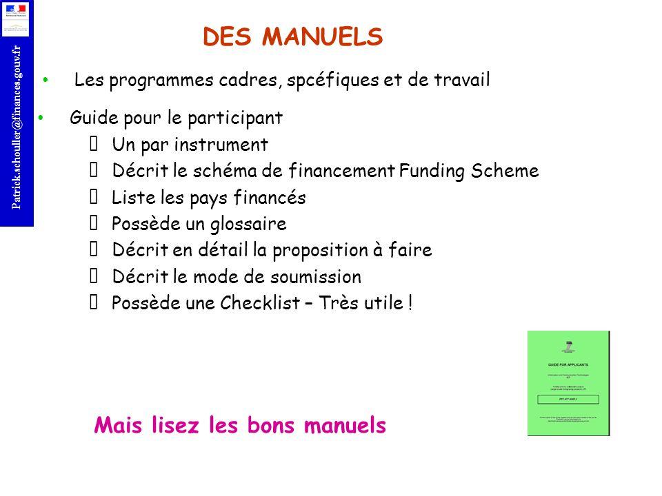 r Patrick.schouller@finances.gouv.fr DES MANUELS Guide pour le participant Un par instrument Décrit le schéma de financement Funding Scheme Liste les