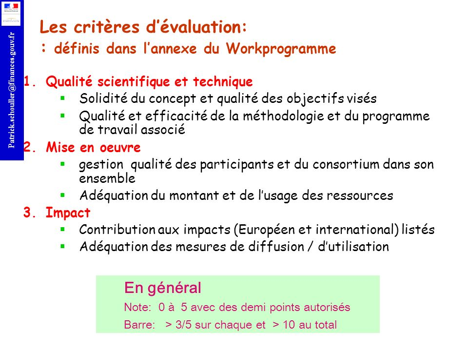 r Patrick.schouller@finances.gouv.fr Les critères dévaluation: : définis dans lannexe du Workprogramme 1.Qualité scientifique et technique Solidité du