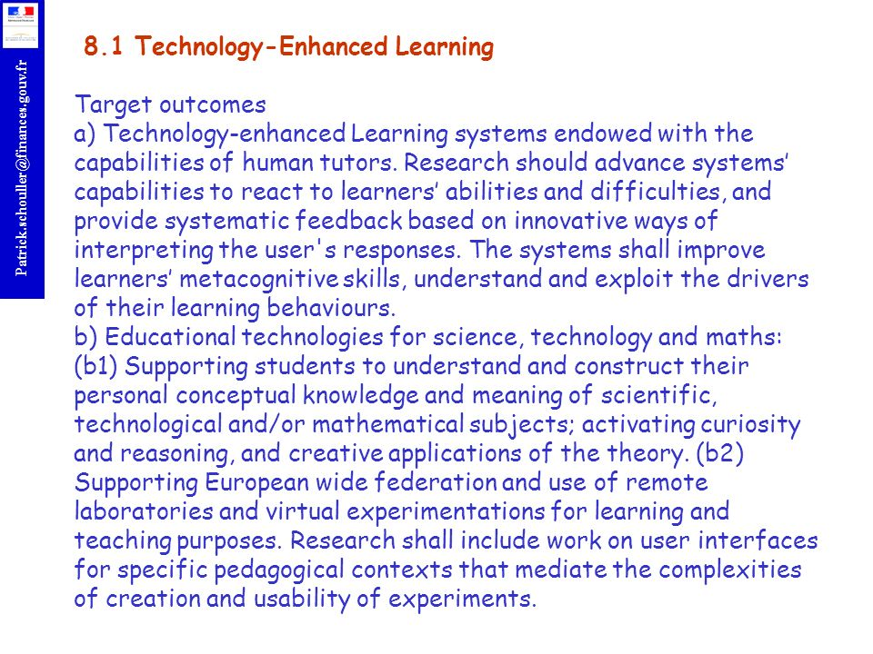 r Patrick.schouller@finances.gouv.fr 8.1 Technology-Enhanced Learning Target outcomes a) Technology-enhanced Learning systems endowed with the capabilities of human tutors.