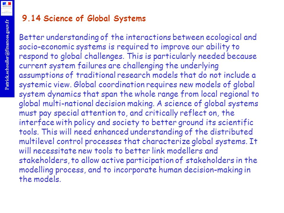 r Patrick.schouller@finances.gouv.fr 9.14 Science of Global Systems Better understanding of the interactions between ecological and socio-economic systems is required to improve our ability to respond to global challenges.