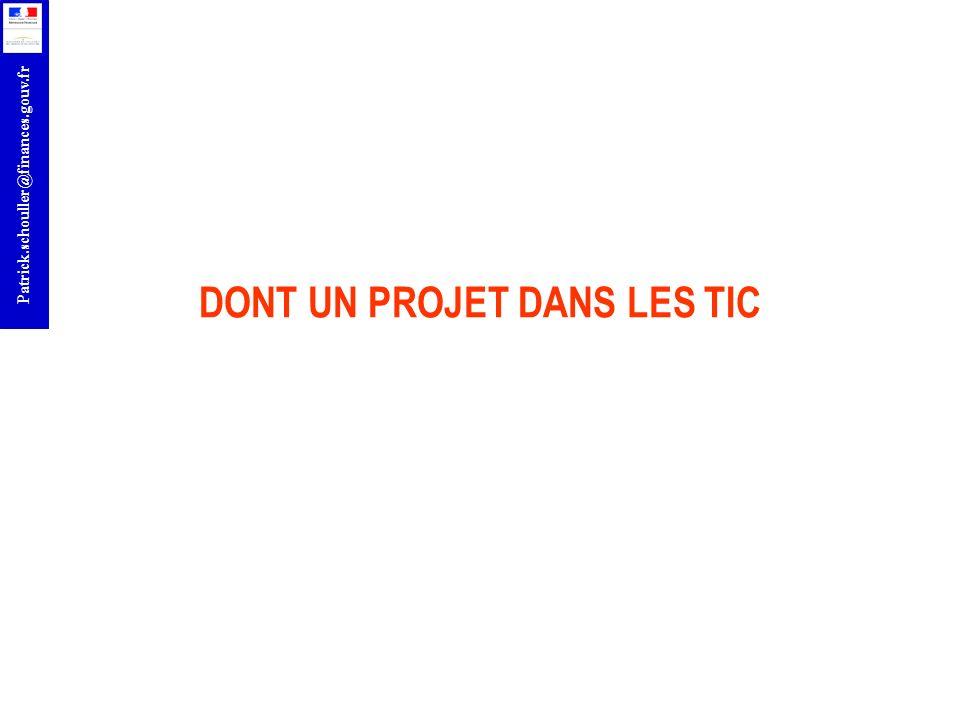 r Patrick.schouller@finances.gouv.fr DONT UN PROJET DANS LES TIC