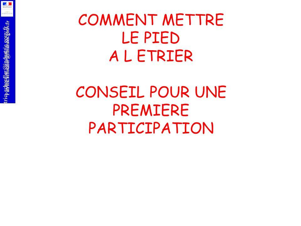 r Patrick.schouller@finances.gouv.fr Patric;.schouller@industrie.gouv.fr COMMENT METTRE LE PIED A L ETRIER CONSEIL POUR UNE PREMIERE PARTICIPATION