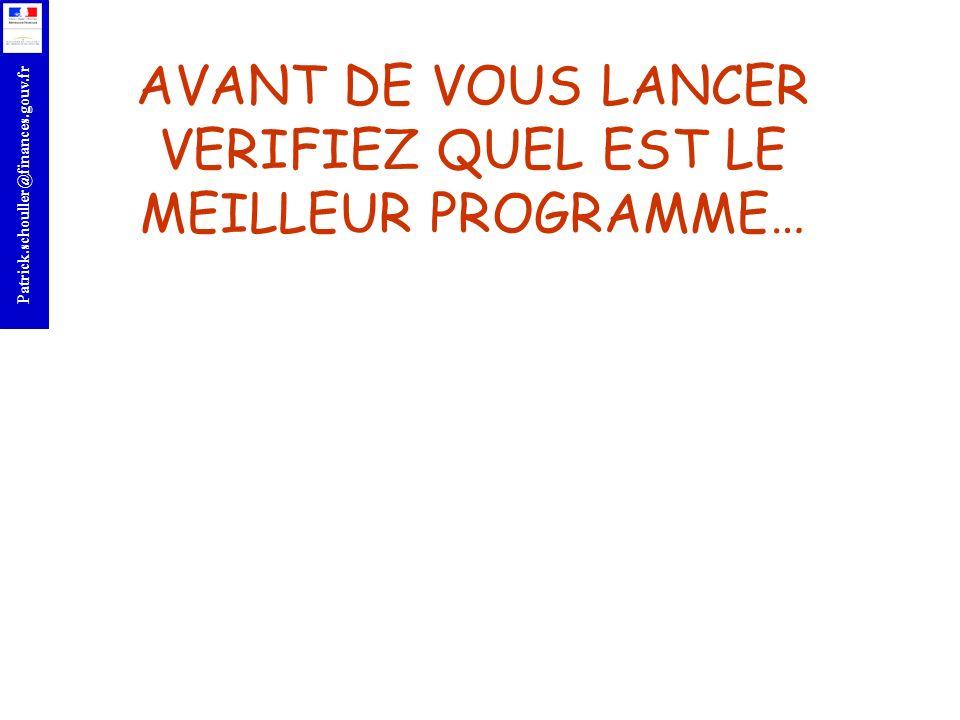 r Patrick.schouller@finances.gouv.fr AVANT DE VOUS LANCER VERIFIEZ QUEL EST LE MEILLEUR PROGRAMME…
