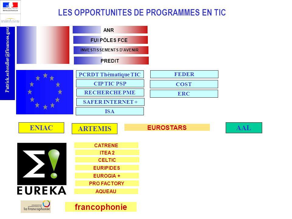 r Patrick.schouller@finances.gouv.fr LES OPPORTUNITES DE PROGRAMMES EN TIC ANR francophonie PCRDT Thématique TIC EUROSTARS ENIAC ARTEMIS AAL CATRENE F