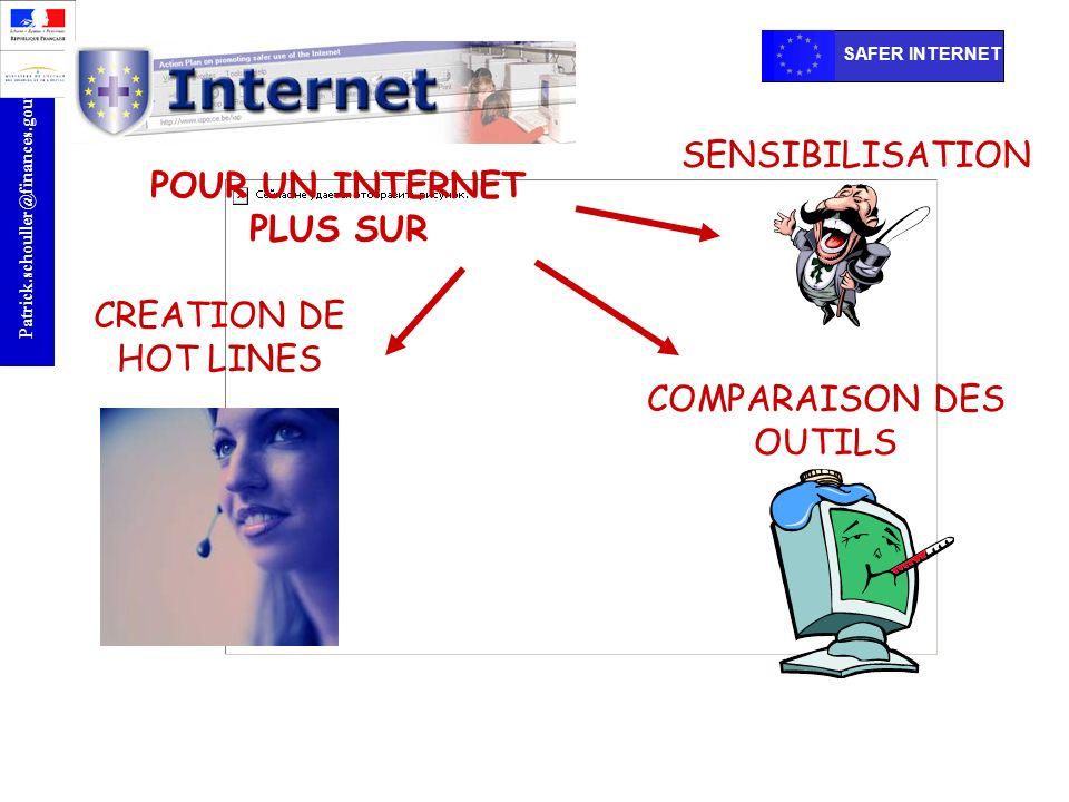r Patrick.schouller@finances.gouv.fr SAFER INTERNET CREATION DE HOT LINES SENSIBILISATION COMPARAISON DES OUTILS POUR UN INTERNET PLUS SUR