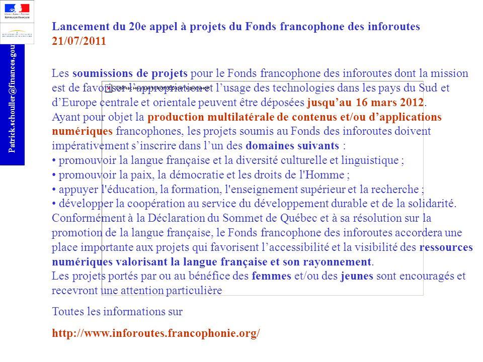 r Patrick.schouller@finances.gouv.fr Lancement du 20e appel à projets du Fonds francophone des inforoutes 21/07/2011 Les soumissions de projets pour l