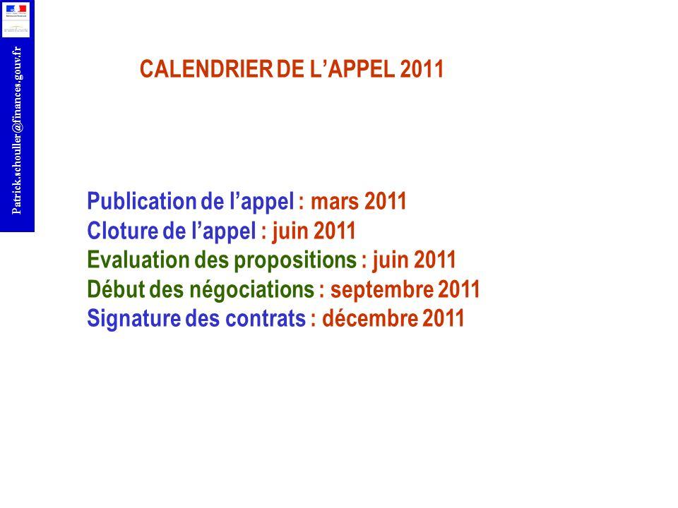 r Patrick.schouller@finances.gouv.fr CALENDRIER DE LAPPEL 2011 Publication de lappel : mars 2011 Cloture de lappel : juin 2011 Evaluation des proposit
