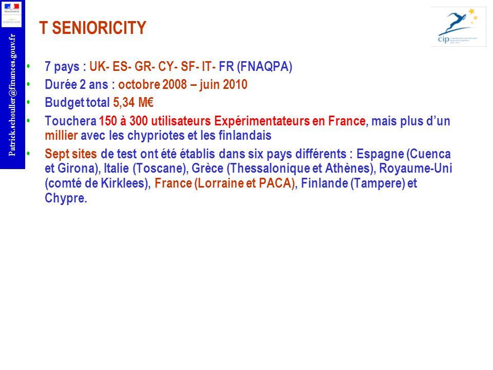 r Patrick.schouller@finances.gouv.fr T SENIORICITY 7 pays : UK- ES- GR- CY- SF- IT- FR (FNAQPA) Durée 2 ans : octobre 2008 – juin 2010 Budget total 5,