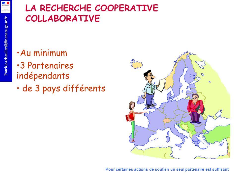 r Patrick.schouller@finances.gouv.fr LA RECHERCHE COOPERATIVE COLLABORATIVE Au minimum 3 Partenaires indépendants de 3 pays différents Pour certaines