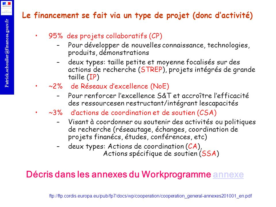 r Patrick.schouller@finances.gouv.fr Le financement se fait via un type de projet (donc dactivité) 95% des projets collaboratifs (CP) –Pour développer
