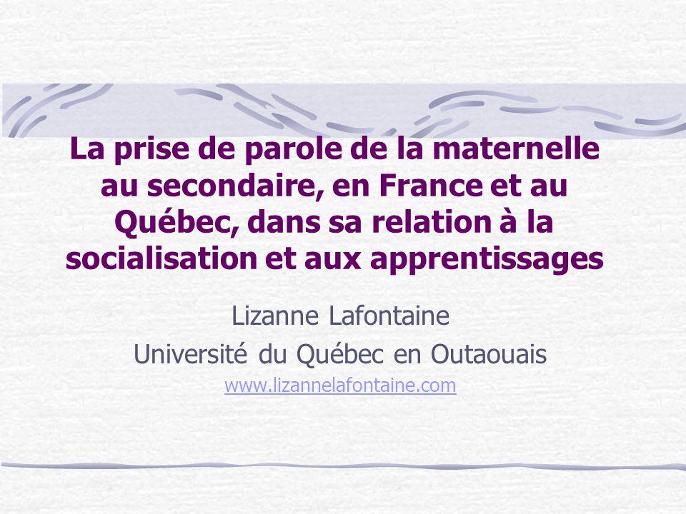 La prise de parole de la maternelle au secondaire, en France et au Québec, dans sa relation à la socialisation et aux apprentissages Lizanne Lafontain