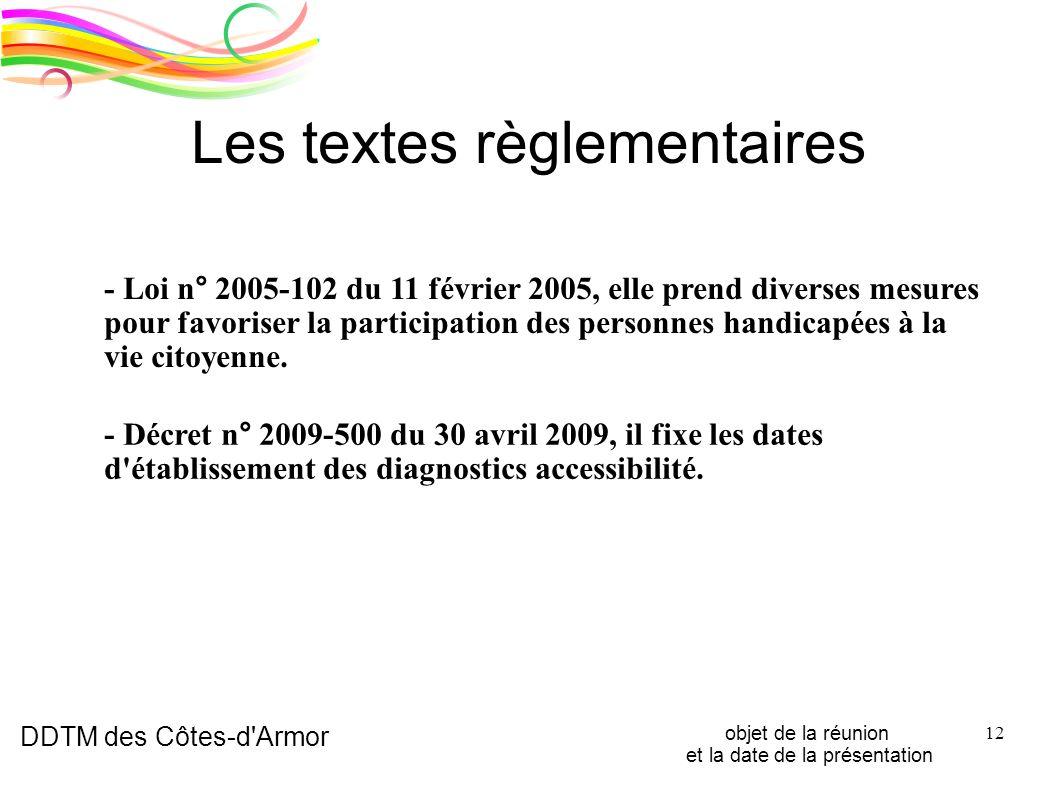 DDTM des Côtes-d'Armor objet de la réunion et la date de la présentation 12 Les textes règlementaires - Loi n° 2005-102 du 11 février 2005, elle prend