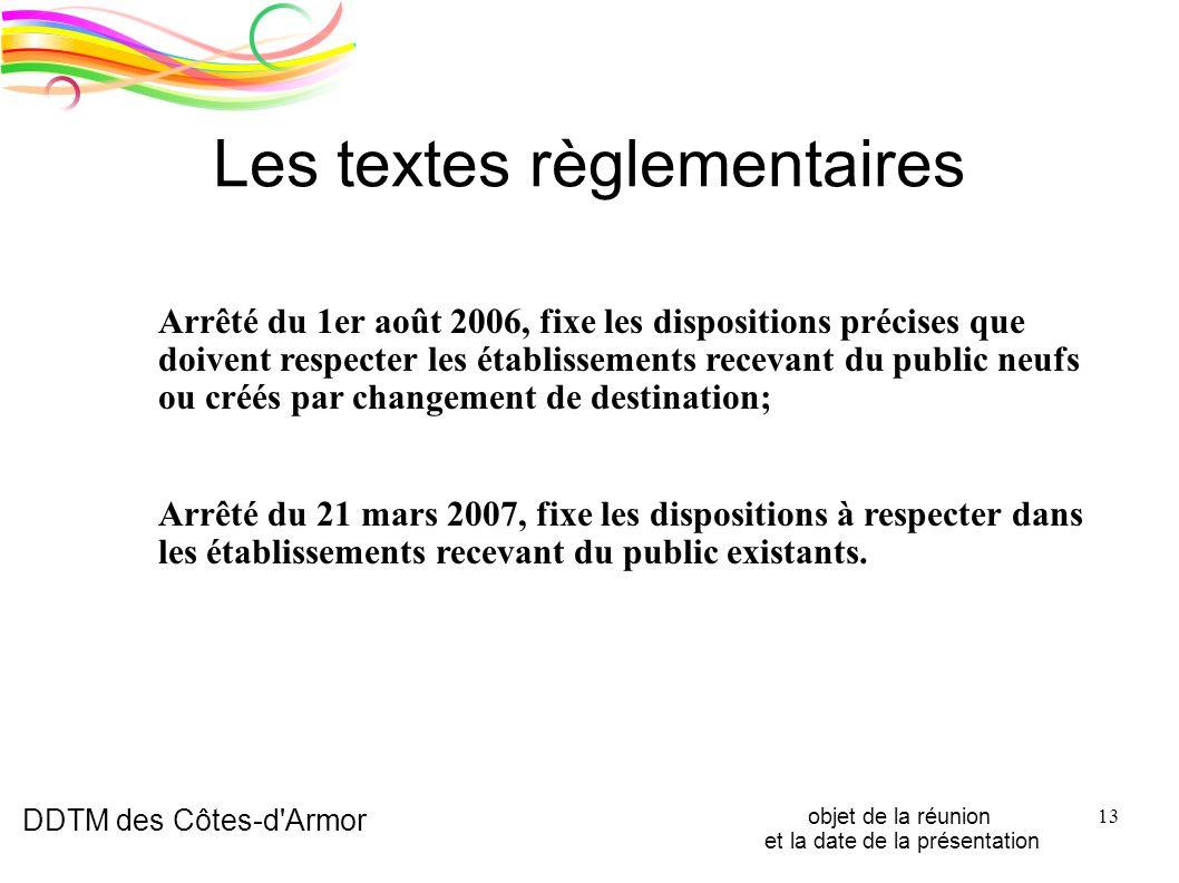 DDTM des Côtes-d'Armor objet de la réunion et la date de la présentation 13 Les textes règlementaires Arrêté du 1er août 2006, fixe les dispositions p