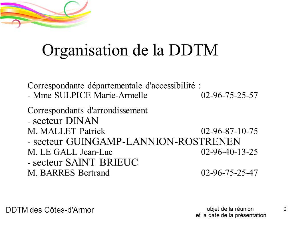 DDTM des Côtes-d'Armor objet de la réunion et la date de la présentation 2 Organisation de la DDTM Correspondante départementale d'accessibilité : - M