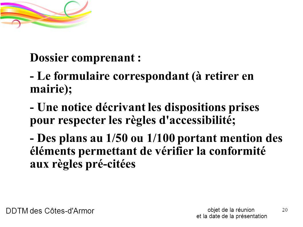 DDTM des Côtes-d'Armor objet de la réunion et la date de la présentation 20 Dossier comprenant : - Le formulaire correspondant (à retirer en mairie);