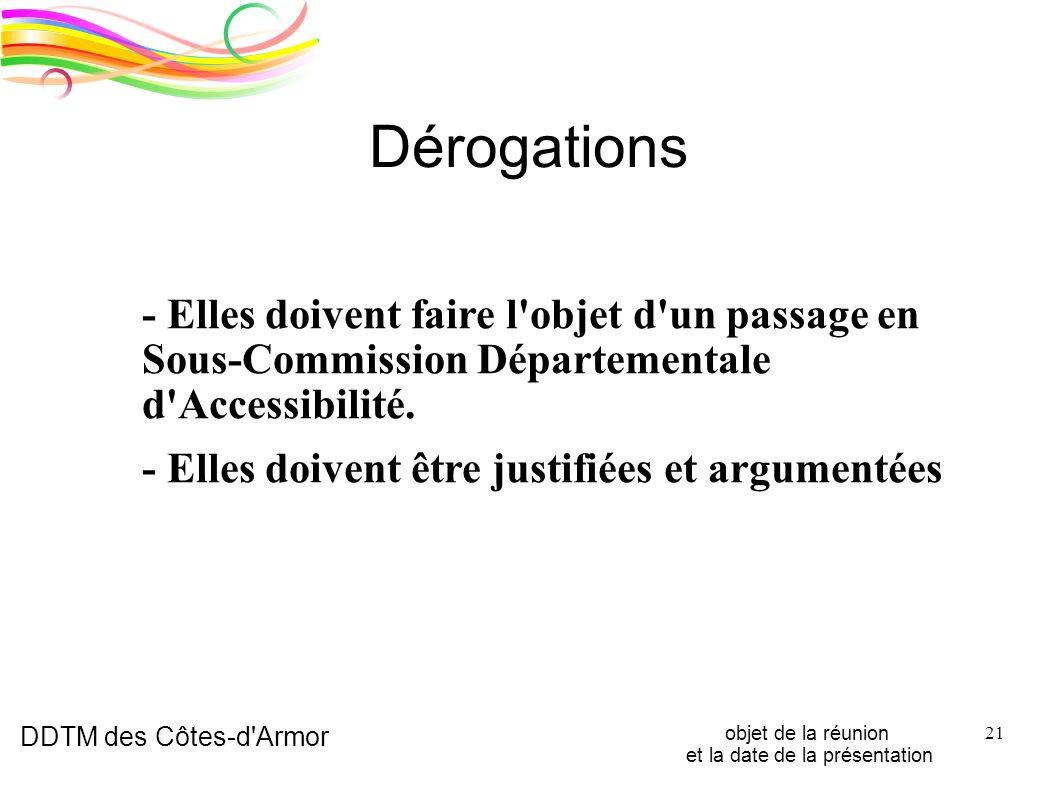 DDTM des Côtes-d'Armor objet de la réunion et la date de la présentation 21 Dérogations - Elles doivent faire l'objet d'un passage en Sous-Commission