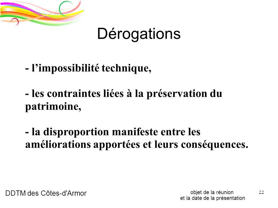 DDTM des Côtes-d'Armor objet de la réunion et la date de la présentation 22 Dérogations - limpossibilité technique, - les contraintes liées à la prése