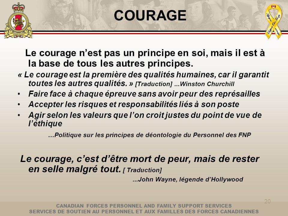 CANADIAN FORCES PERSONNEL AND FAMILY SUPPORT SERVICES SERVICES DE SOUTIEN AU PERSONNEL ET AUX FAMILLES DES FORCES CANADIENNES 20 COURAGE Le courage nest pas un principe en soi, mais il est à la base de tous les autres principes.