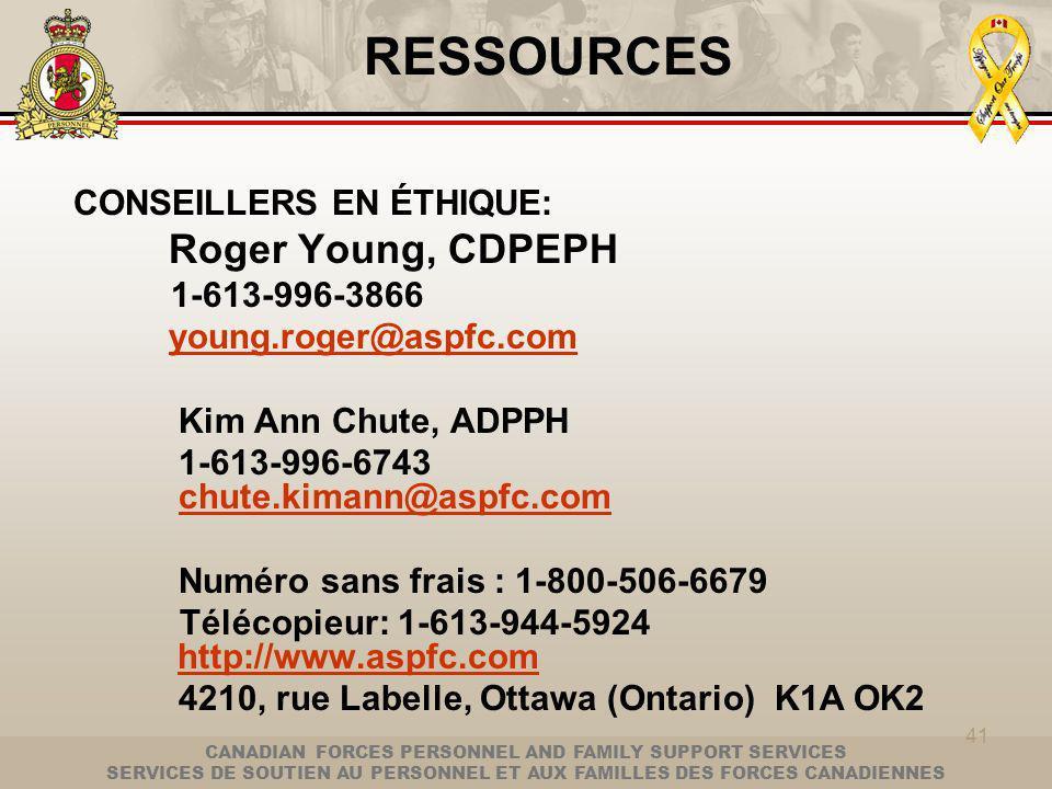 CANADIAN FORCES PERSONNEL AND FAMILY SUPPORT SERVICES SERVICES DE SOUTIEN AU PERSONNEL ET AUX FAMILLES DES FORCES CANADIENNES 41 RESSOURCES CONSEILLERS EN ÉTHIQUE: Roger Young, CDPEPH 1-613-996-3866 young.roger@aspfc.comyoung.roger@aspfc.com Kim Ann Chute, ADPPH 1-613-996-6743 chute.kimann@aspfc.comaspfc Numéro sans frais : 1-800-506-6679 Télécopieur: 1-613-944-5924 http://www.aspfc.com http://www.aspfc.com 4210, rue Labelle, Ottawa (Ontario) K1A OK2