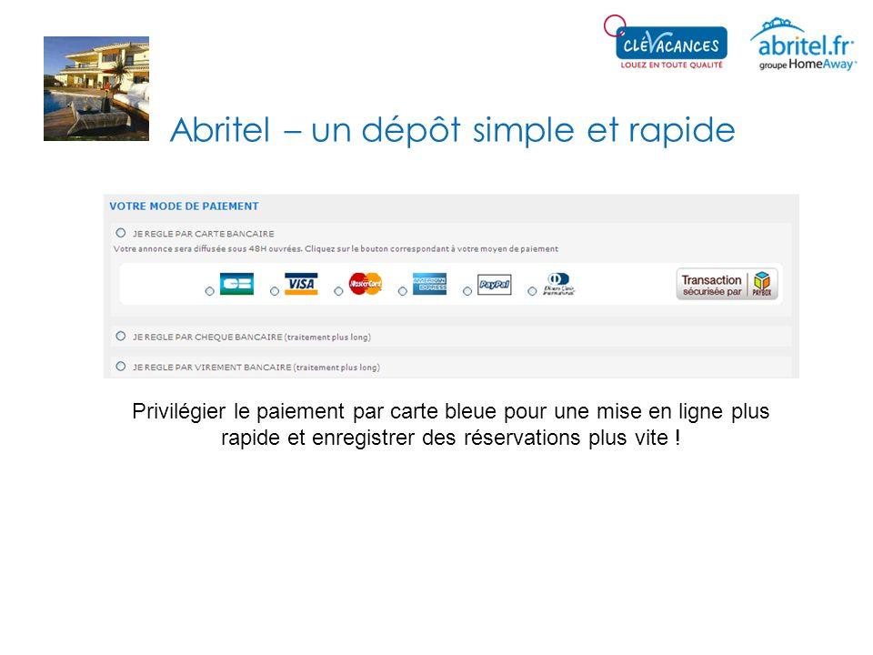 Abritel – un dépôt simple et rapide Privilégier le paiement par carte bleue pour une mise en ligne plus rapide et enregistrer des réservations plus vi