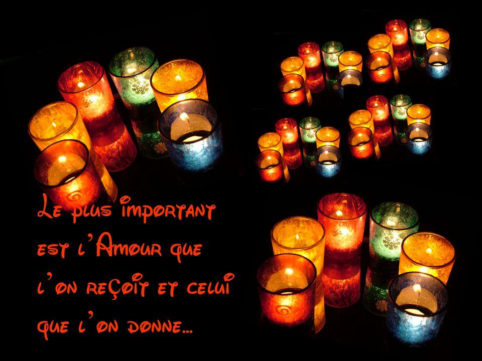 Le plus important est l Amour que l on re ç oit et celui que l on donne...