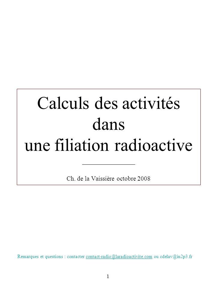 1 Calculs des activités dans une filiation radioactive _____________ Ch. de la Vaissière octobre 2008 Remarques et questions : contacter contact-radio
