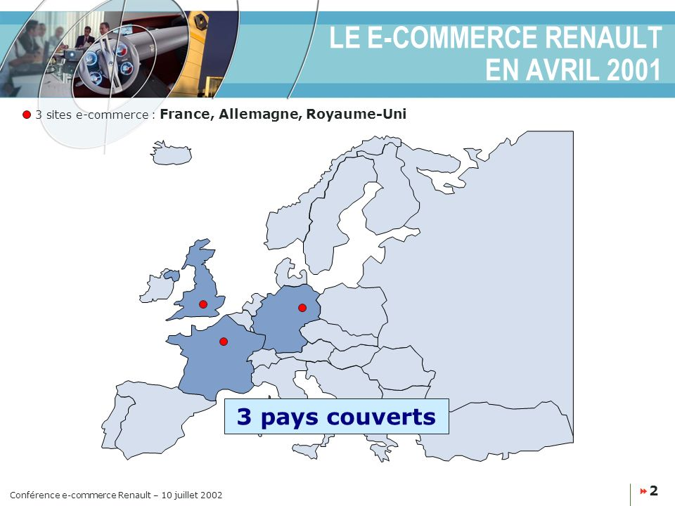 Conférence e-commerce Renault – 10 juillet 2002 2 LE E-COMMERCE RENAULT EN AVRIL 2001 3 sites e-commerce : France, Allemagne, Royaume-Uni 3 pays couverts