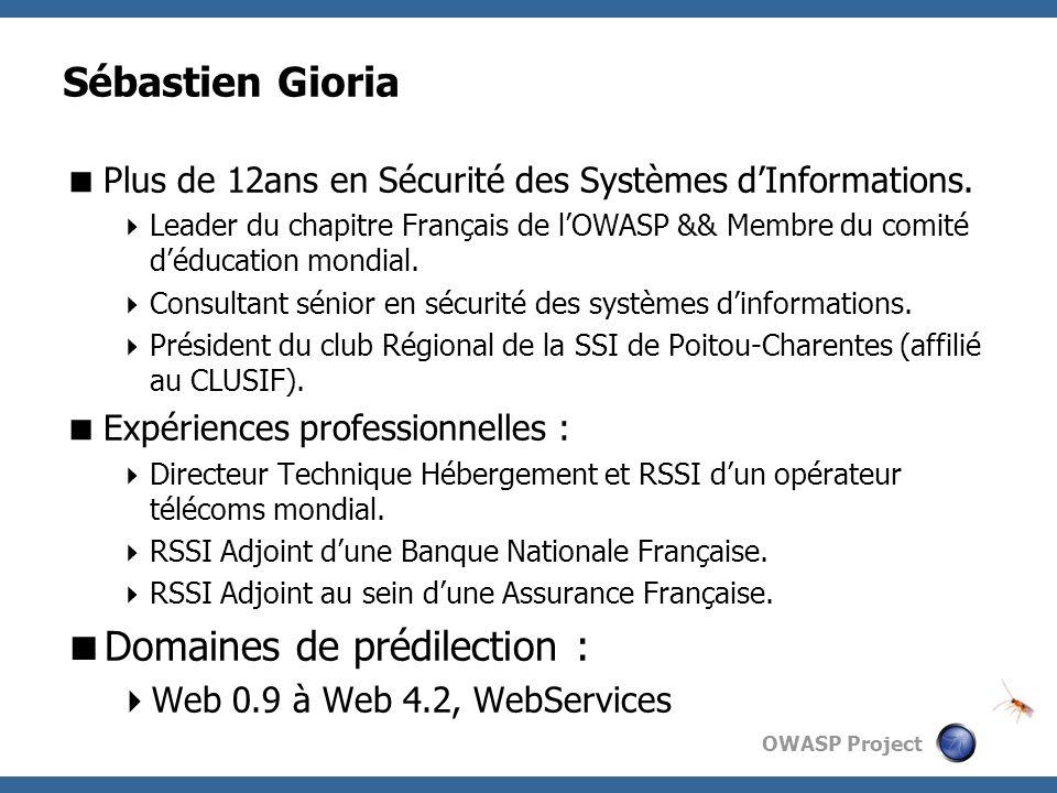 OWASP Project Sébastien Gioria Plus de 12ans en Sécurité des Systèmes dInformations. Leader du chapitre Français de lOWASP && Membre du comité déducat
