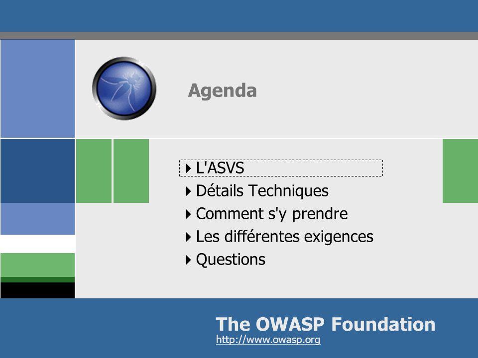 OWASP Project 8 The OWASP Foundation http://www.owasp.org L'ASVS Détails Techniques Comment s'y prendre Les différentes exigences Questions Agenda