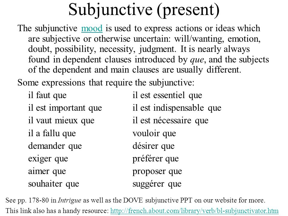 Subjunctive (present) The subjunctive mood is used to express actions or ideas which are subjective or otherwise uncertain: will/wanting, emotion, dou