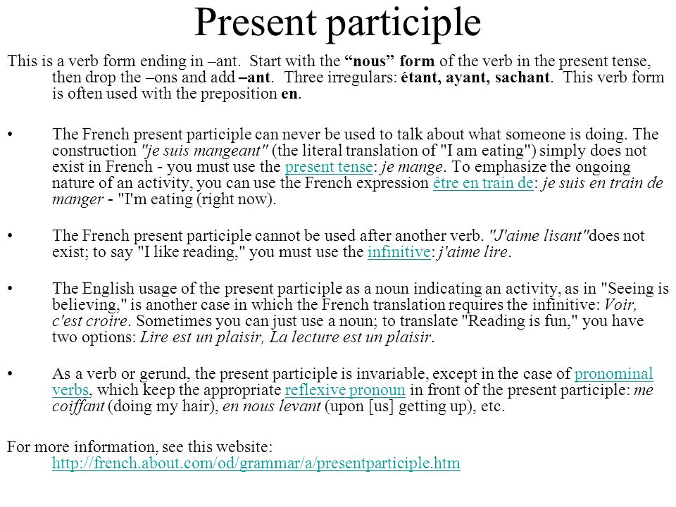 Present participle This is a verb form ending in –ant. Start with the nous form of the verb in the present tense, then drop the –ons and add –ant. Thr