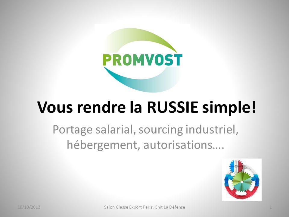 Vous rendre la RUSSIE simple! Portage salarial, sourcing industriel, hébergement, autorisations…. 10/10/20131Salon Classe Export Paris, Cnit La Défens