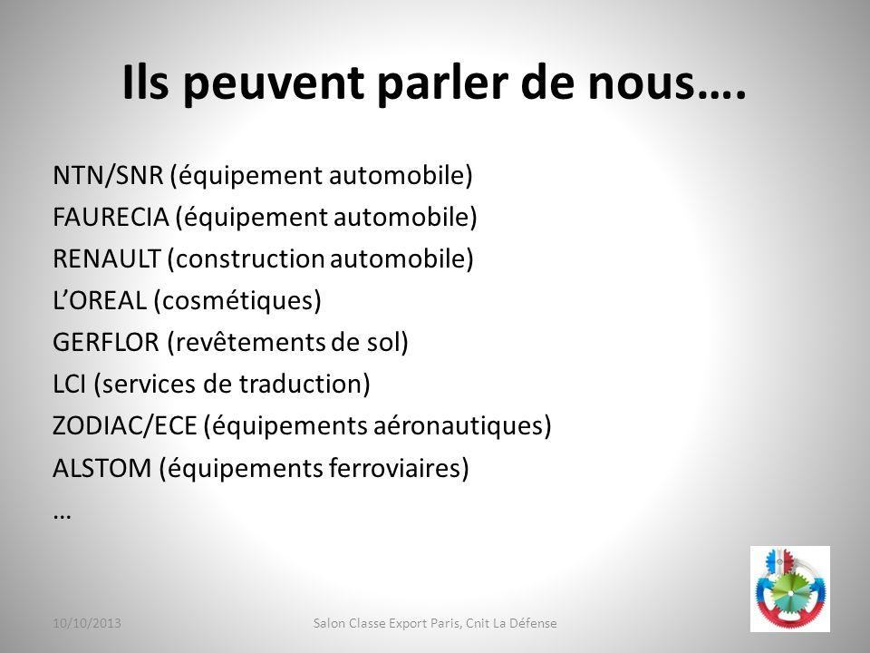 Ils peuvent parler de nous…. NTN/SNR (équipement automobile) FAURECIA (équipement automobile) RENAULT (construction automobile) LOREAL (cosmétiques) G