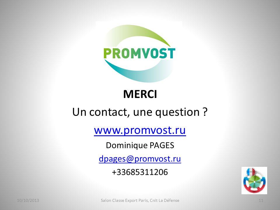 MERCI Un contact, une question ? www.promvost.ru Dominique PAGES dpages@promvost.ru +33685311206 10/10/201311Salon Classe Export Paris, Cnit La Défens