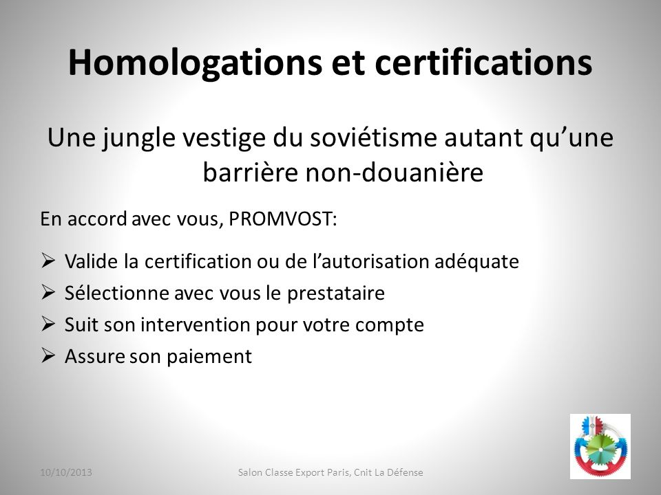 Homologations et certifications Une jungle vestige du soviétisme autant quune barrière non-douanière En accord avec vous, PROMVOST: Valide la certific