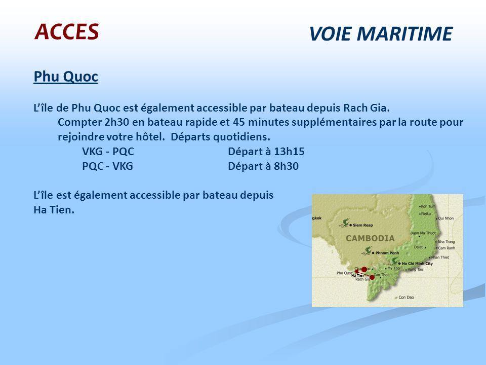 Phu Quoc Lîle de Phu Quoc est également accessible par bateau depuis Rach Gia. Compter 2h30 en bateau rapide et 45 minutes supplémentaires par la rout