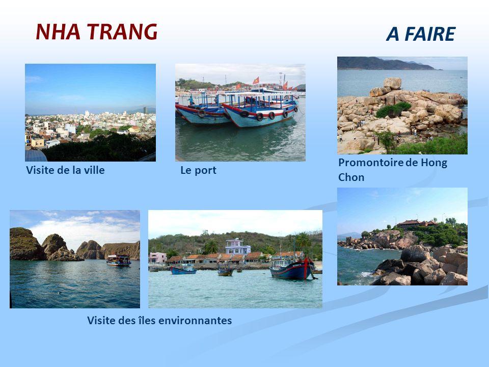 A FAIRE NHA TRANG Visite de la ville Promontoire de Hong Chon Le port Visite des îles environnantes