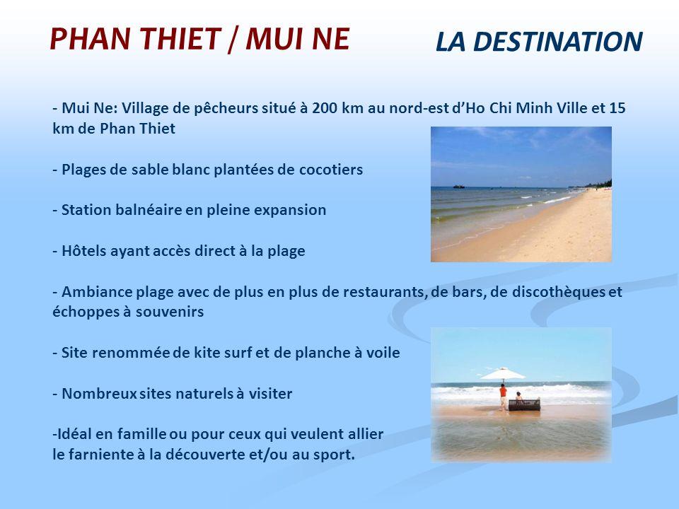 LA DESTINATION - Mui Ne: Village de pêcheurs situé à 200 km au nord-est dHo Chi Minh Ville et 15 km de Phan Thiet - Plages de sable blanc plantées de