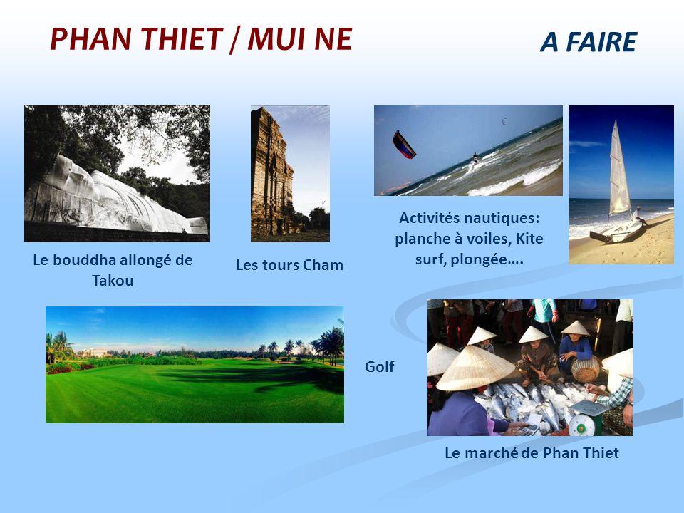 A FAIRE Golf Le bouddha allongé de Takou Les tours Cham Le marché de Phan Thiet Activités nautiques: planche à voiles, Kite surf, plongée…. PHAN THIET